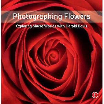 Photographing Flowers - Exploring Macro Worlds with Harold Davis by Ha