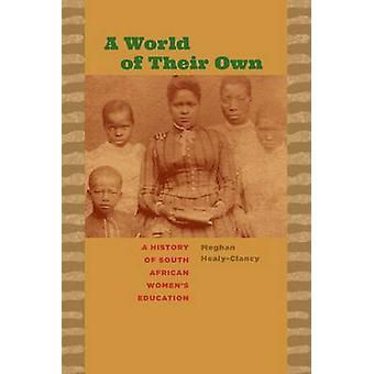 En värld av sina egna - en historia av sydafrikanska kvinnors utbildning av