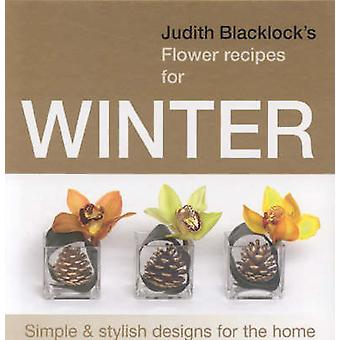 Judith Blacklock's Flower Recipes for Winter - Simple and Stylish Desi