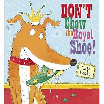 Kauen Sie nicht die königliche Schuh von Kate Leake - Kate Leake - 9781407139357