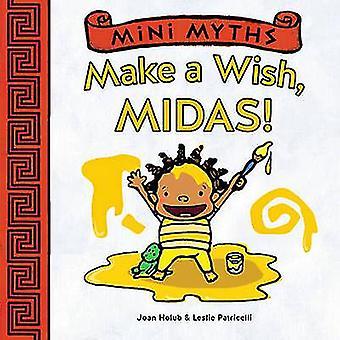 Mini mythes - Make a Wish - Midas! par Joan Holub - Leslie Patricelli-