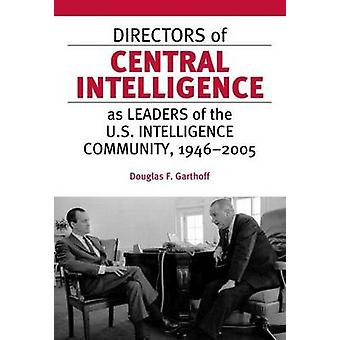 Directors of Central Intelligence as Leaders - Of the U.S. Intelligenc