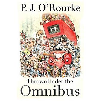 Thrown Under the Omnibus (Main) by P. J. O'Rourke - 9781611856170 Book