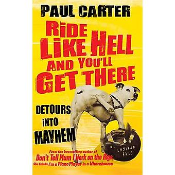 Ride Like Hell and You'll Get There - Detours into Mayhem by Paul Cart