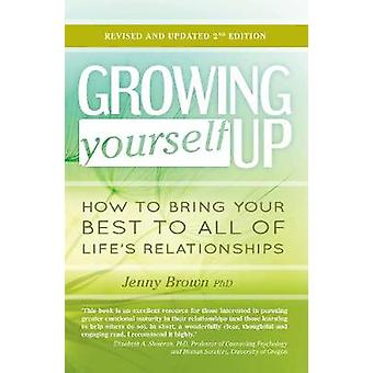 Growing Yourself Up - How to bring your best to all of life's relation