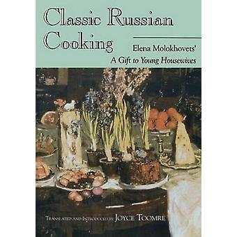 Classic Russian Cooking - Elena Molokhovets' a Gift to Young Housewive