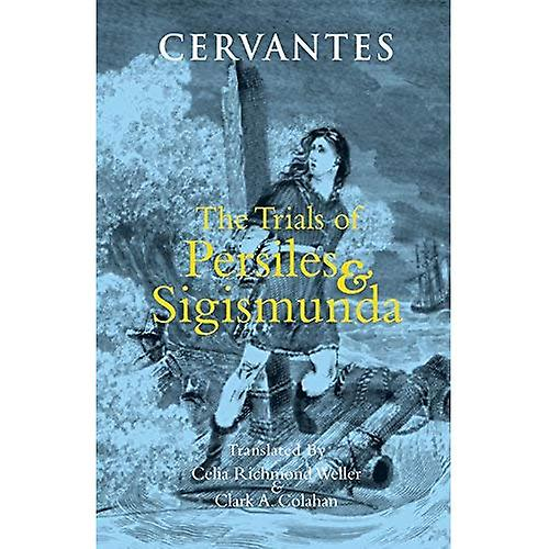 Trials of Persiles & Sigismunda  A Northern Story. by Miguel de Saavedra Cervantes