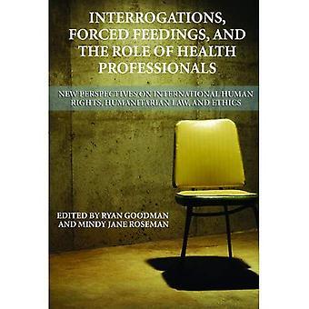 Ondervragingen, gedwongen voedingen, en de rol van gezondheidswerkers: nieuwe perspectieven op de internationale mensenrechten, humanitaire recht en ethiek (mensenrechten programma Practice Series)