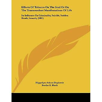 Effects of Tobacco on the Soul or on the Transcendent Manifestations of Life: Its Influence on Criminality, Suicide...