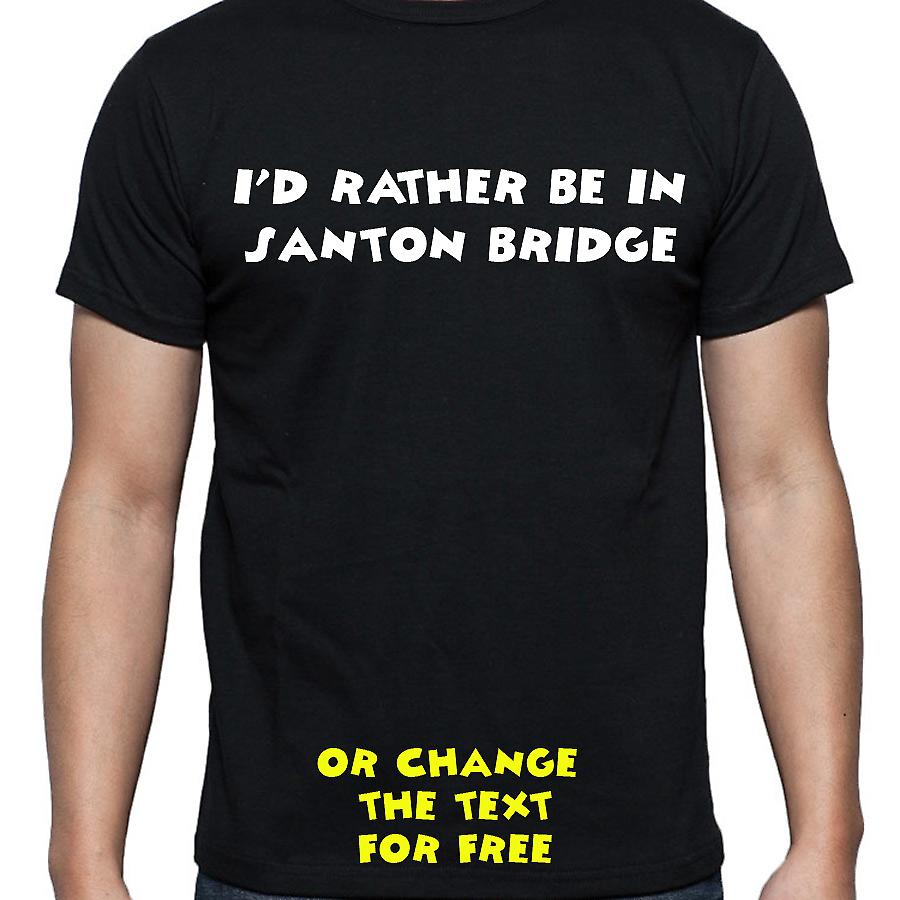 I'd Rather Be In Santon bridge Black Hand Printed T shirt