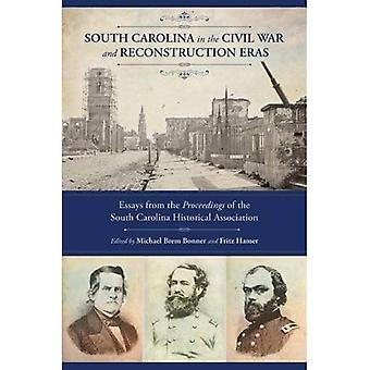 South Carolina in the Civil War and Reconstruction Eras: Essays from the Proceedings of the South Carolina Historical...