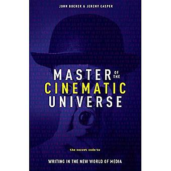Master of the Cinematic Universe: The Secret Code to Writing in the New World of Media