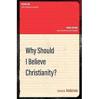 Why Should I Believe Christianity? - The Big Ten