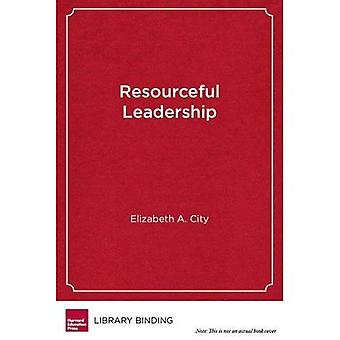 Resourceful Leadership: Tradeoffs and Tough Decisions on the Road to School Improvement