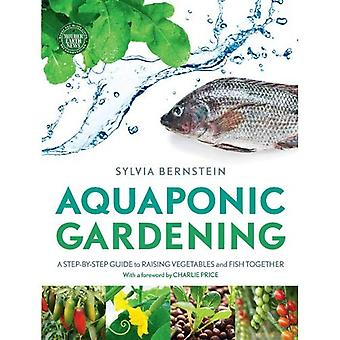 Aquaponic Gardening: A Step-by-Step Guide to Raising Vegetables and Fish Together