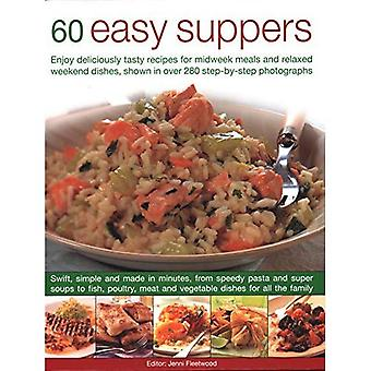 60 Easy Suppers: Enjoy deliciously tasty recipes for midweek meals and relaxed weekend dishes, shown in over 280 step-by-step photographs