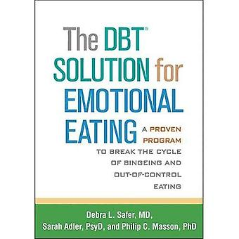 The DBT (R) Solution for Emotional Eating: A Proven Program to Break the Cycle� of Bingeing and Out-of-Control Eating