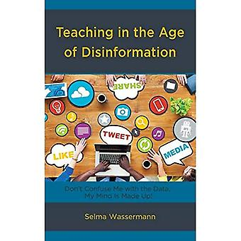 Teaching in the Age of Disinformation: Don't Confuse Me with the Data, My Mind Is Made Up!