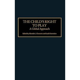 The Childs Right to Play A Global Approach by Clements & Rhonda L.