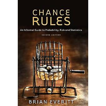 Chance Rules  An Informal Guide to Probability Risk and Statistics by Everitt & Brian