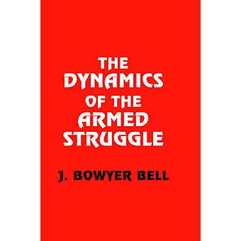 The Dynamics of the Armed Struggle by Bell & J. Bowyer