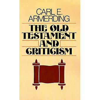 The Old Testament and Criticism by Armerding & Carl E.