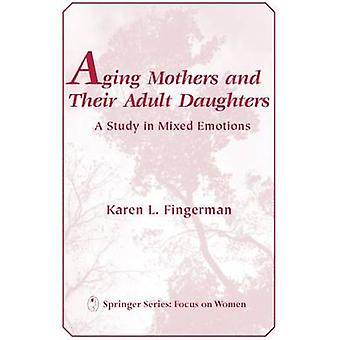 Åldrande mammor och deras vuxna döttrar som åldrande mammor och deras vuxna döttrar A studie i blandade känslor en studie i blandade känslor av Fingerman & Karen L. & PhD