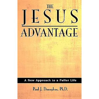 The Jesus Advantage A New Approach to a Fuller Life by Donoghue & Paul J.