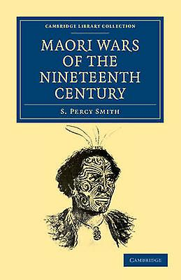 Maori Wars of the Nineteenth Century by Smith & S. Percy