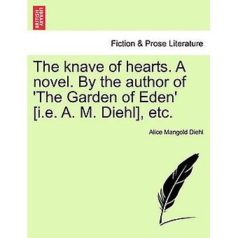The knave of hearts. A novel. By the author of The Garden of Eden i.e. A. M. Diehl etc. vol. III by Diehl & Alice Mangold