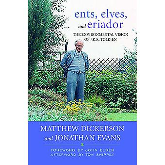 Ents Elves and Eriador The Environmental Vision of J.R.R. Tolkien by Dickerson & Matthew T.