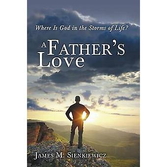 A Fathers Love Where Is God in the Storms of Life by Sienkiewicz & James M.