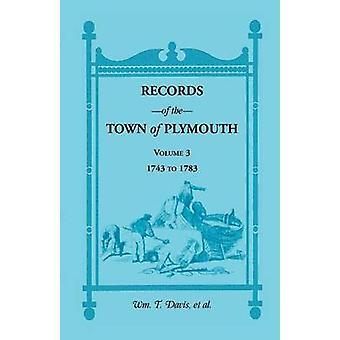 Aufzeichnungen über die Stadt von Plymouth Volume 3 17431783 von Davis & William T.
