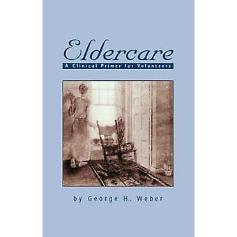 Eldercare A Clinical Primer for Volunteers by Weber & George H.