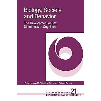 Biology Society and Behavior The Development of Sex Differences in Cognition by Unknown