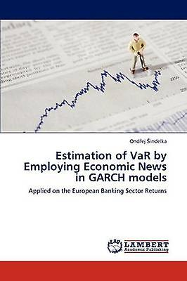 Estimation of Var by Employing Economic nouveaus in Garch Models by Indelka Ond Ej