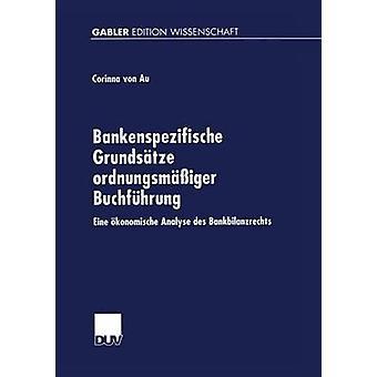 Bankenspezifische Grundstze ordnungsmiger Buchfhrung Eine konomische Analyse des Bankbilanzrechts av von Au & Corinna