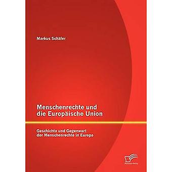 Menschenrechte und die Europische Union Geschichte und Gegenwart der Menschenrechte i Europa av Schfer & Markus