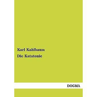 Die Katatonie by Kahlbaum & Karl