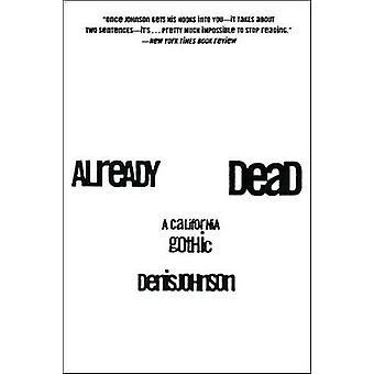 Already Dead - A California Gothic by Denis Johnson - 9780060929091 Bo
