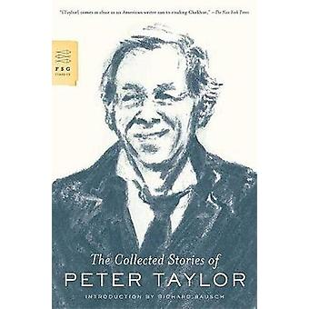 The Collected Stories of Peter Taylor by Peter Taylor - Richard Bausc