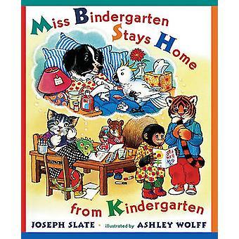 Miss Bindergarten Stays Home from Kindergarten by Joseph Slate - Ashl