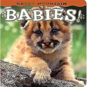 Rocky Mountain Babies! by Wendy Shattil - Bob Rozinski - 978156037499