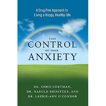 Take Control of Your Anxiety - A Drug-Free Approach to Living a Happy