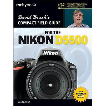 David Busch's Compact Field Guide for the Nikon D5500 by David D. Bus