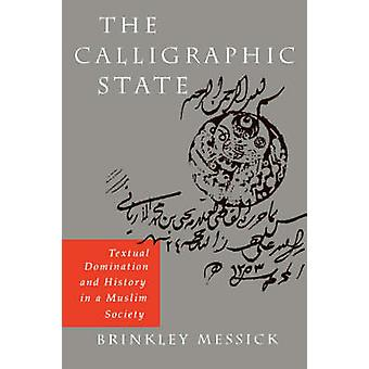 The Calligraphic State - Textual Domination and History in a Muslim So