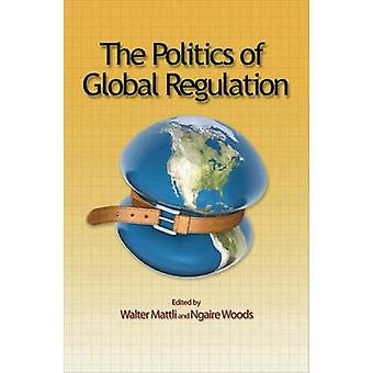 The Politics of Global Regulation by Walter Mattli - Ngaire Woods - 9