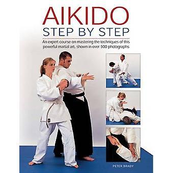 Aïkido - étape par étape - un cours d'Expert sur la maîtrise des Techniques de