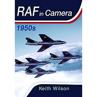 RAF in Camera - 1950s by Keith Wilson - 9781473827950 Book
