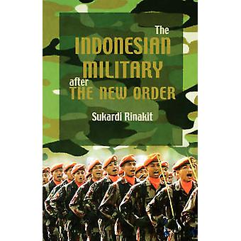 The Indonesian Military after the New Order by Sukardi Rinakit - 9788